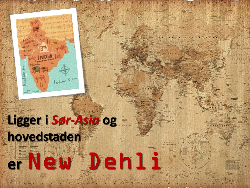 Ligger i Sør-Asia og hovedstaden er New Dehli