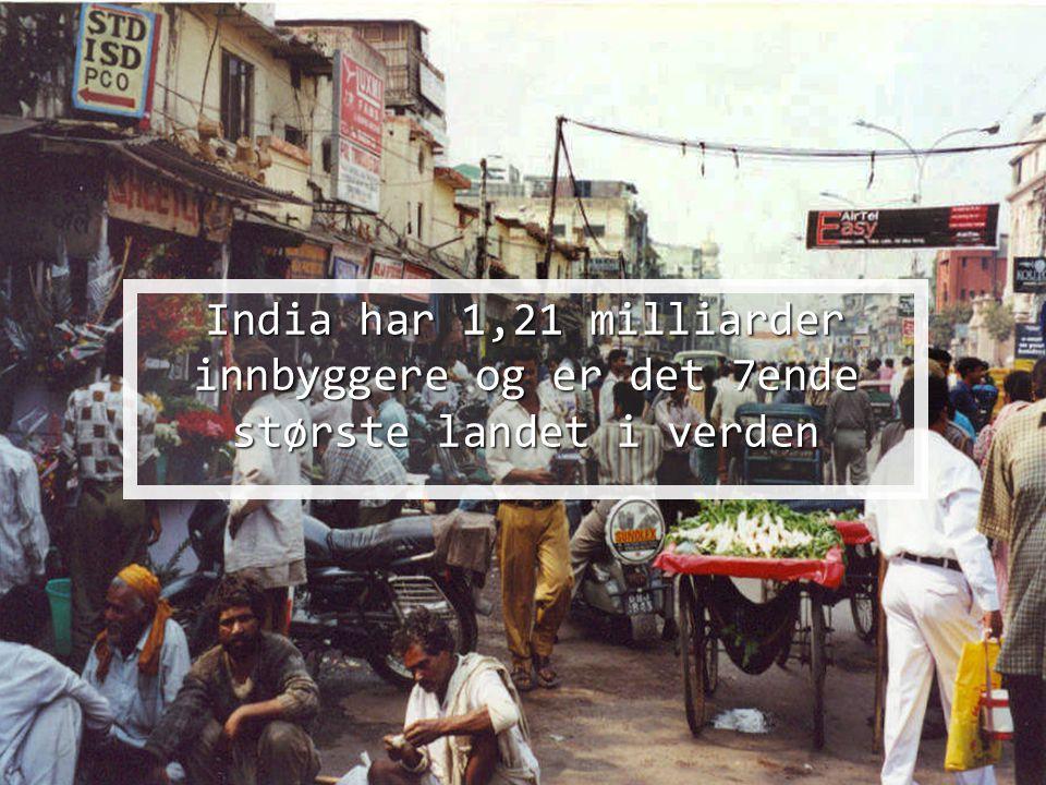 India har 1,21 milliarder innbyggere og er det 7ende største landet i verden