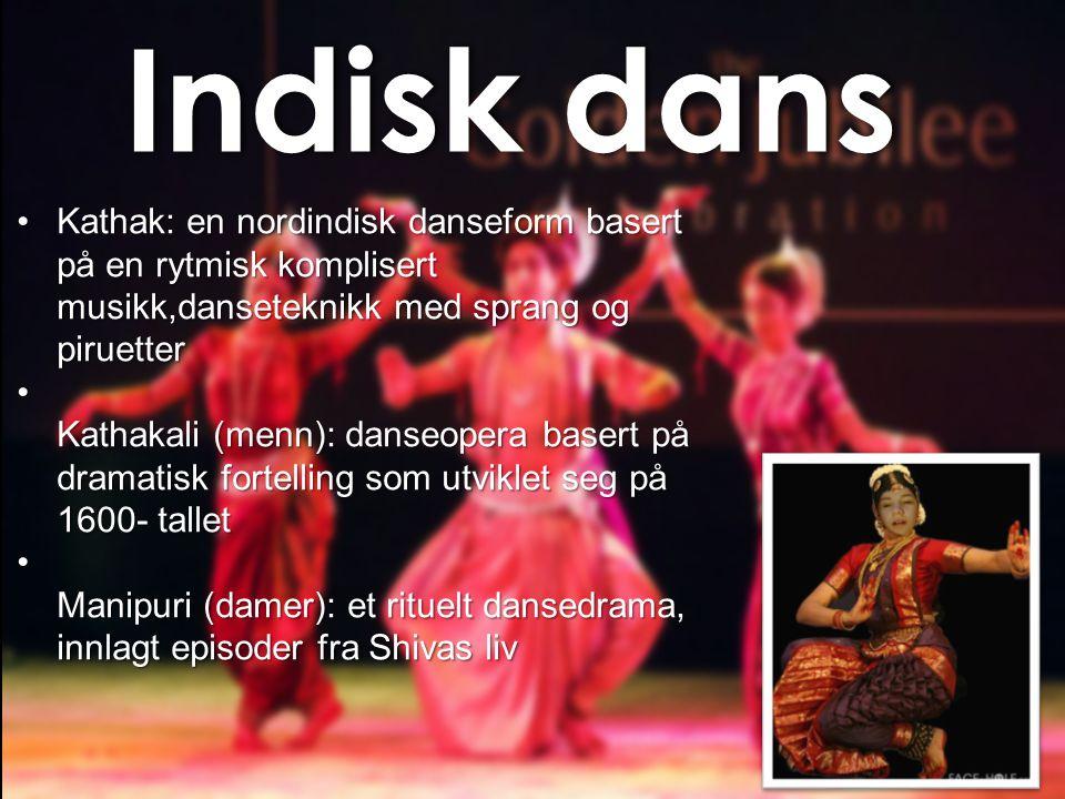 Indisk dans Kathak: en nordindisk danseform basert på en rytmisk komplisert musikk,danseteknikk med sprang og piruetter.