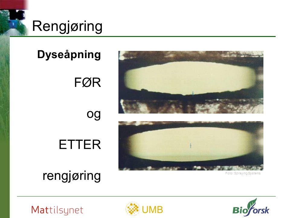 Rengjøring Dyseåpning FØR og ETTER rengjøring Foto: Spraying Systems