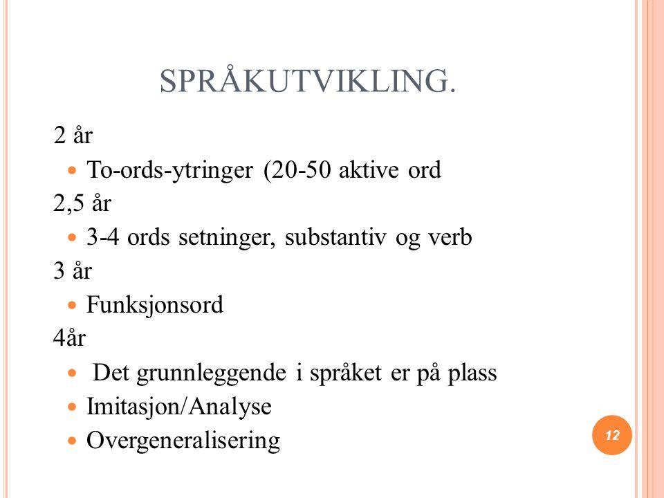 SPRÅKUTVIKLING. 2 år To-ords-ytringer (20-50 aktive ord 2,5 år