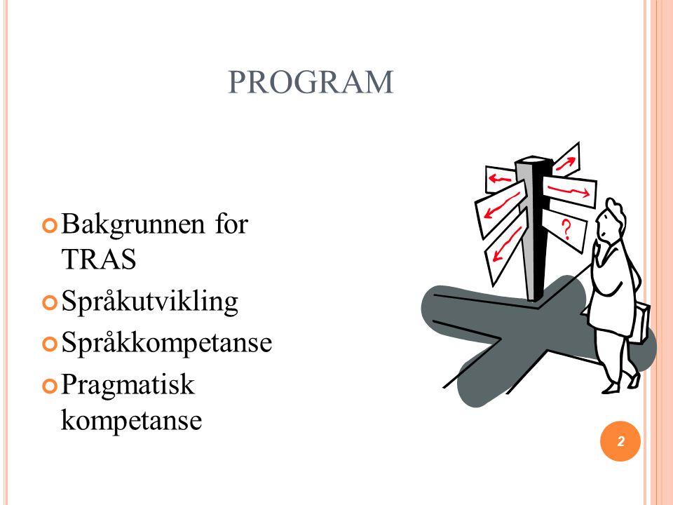 PROGRAM Bakgrunnen for TRAS Språkutvikling Språkkompetanse
