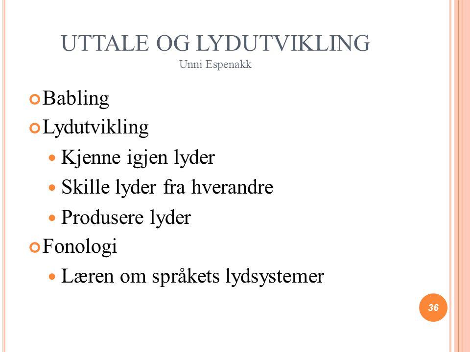 UTTALE OG LYDUTVIKLING Unni Espenakk