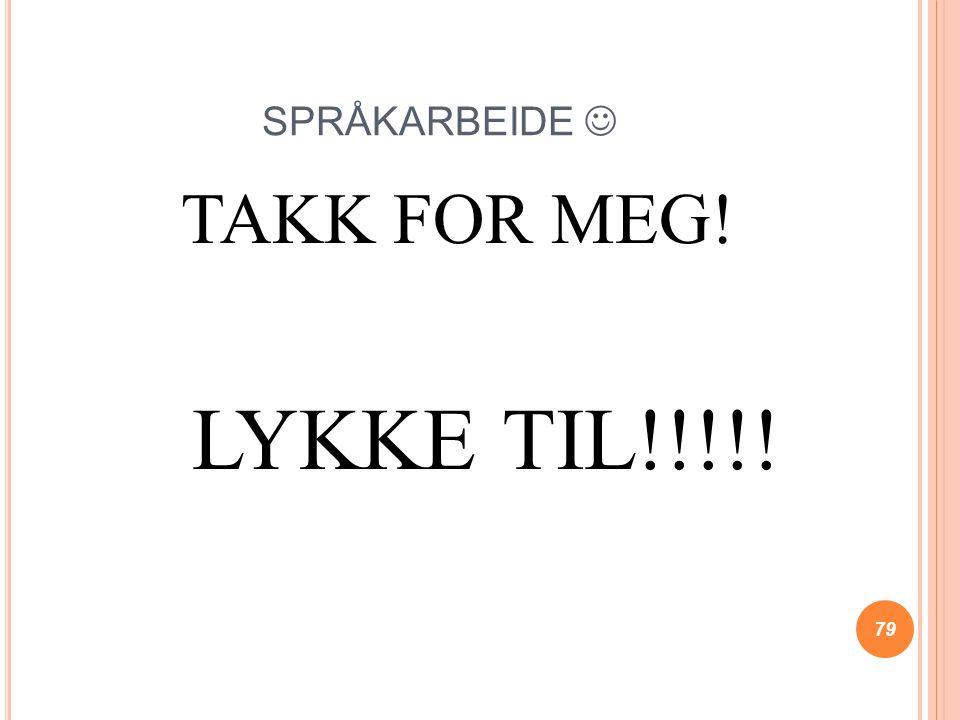 SPRÅKARBEIDE  TAKK FOR MEG! LYKKE TIL!!!!!