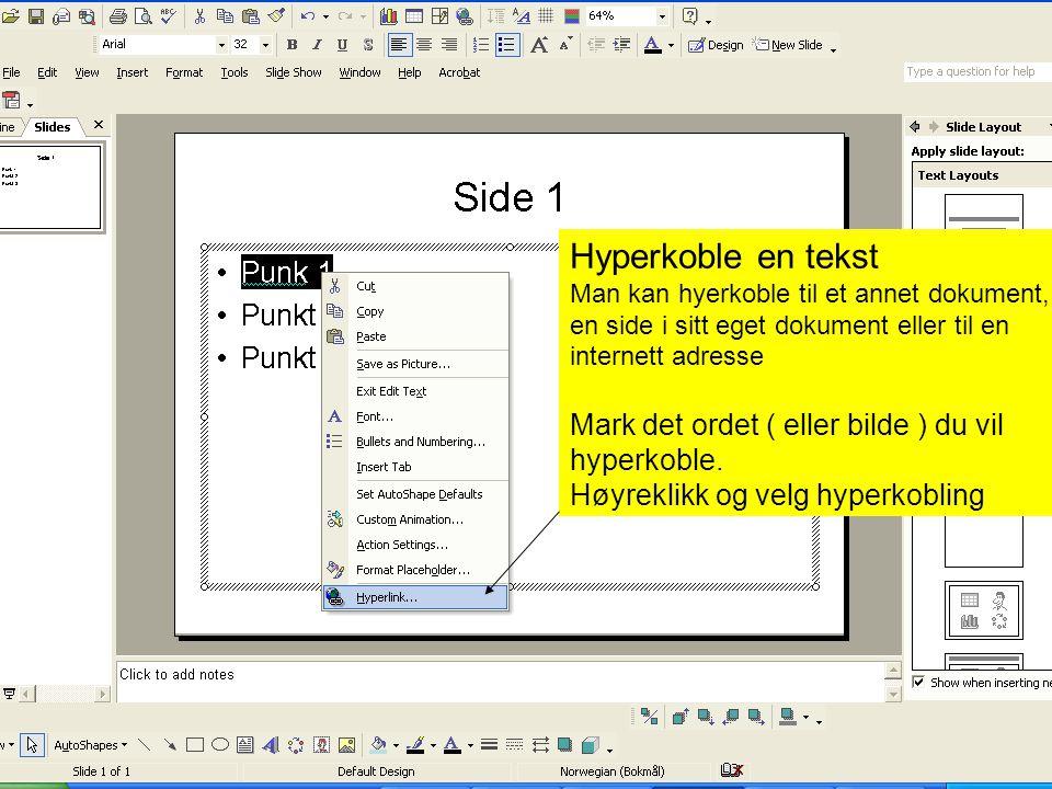 Hyperkoble en tekst Mark det ordet ( eller bilde ) du vil hyperkoble.