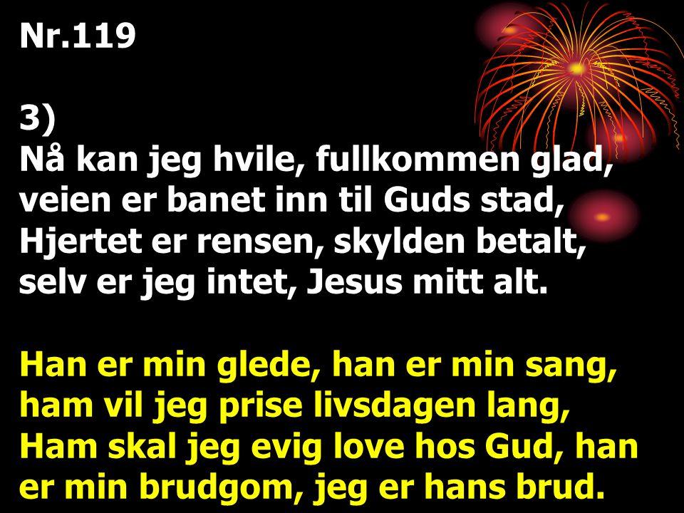 Nr.119 3) Nå kan jeg hvile, fullkommen glad, veien er banet inn til Guds stad,