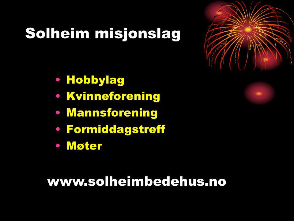 Solheim misjonslag www.solheimbedehus.no Hobbylag Kvinneforening