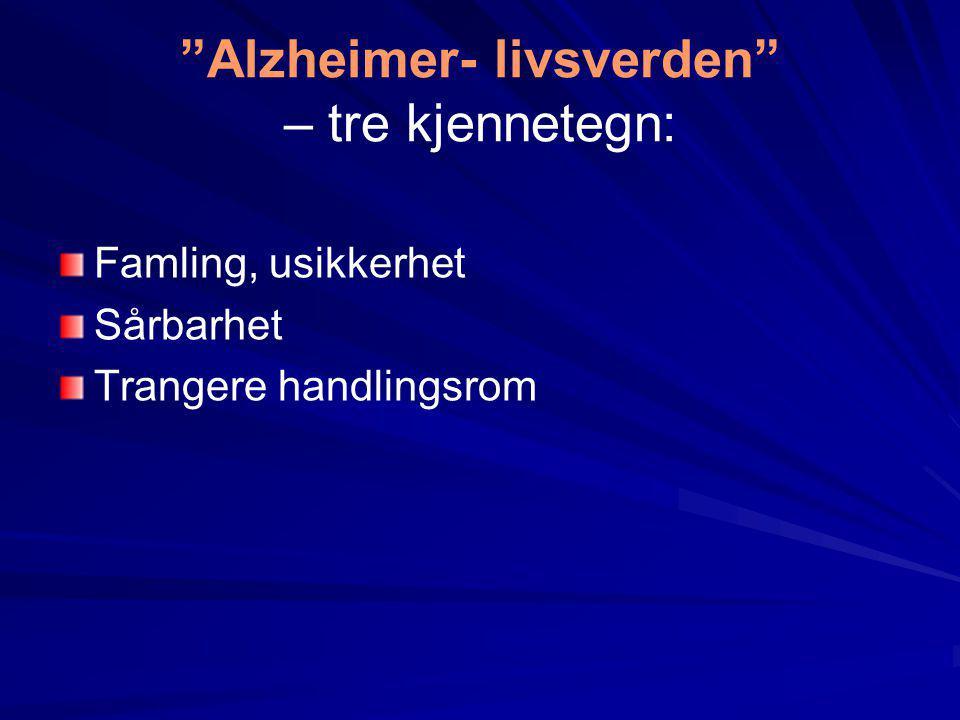Alzheimer- livsverden – tre kjennetegn: