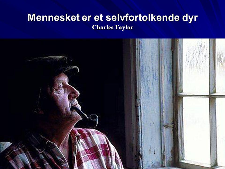 Mennesket er et selvfortolkende dyr Charles Taylor