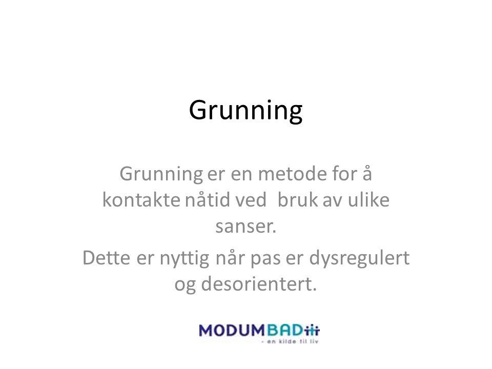 Grunning Grunning er en metode for å kontakte nåtid ved bruk av ulike sanser.