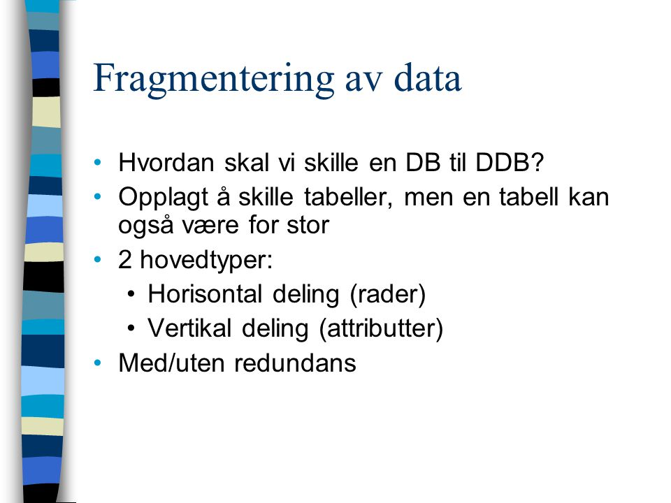 Fragmentering av data Hvordan skal vi skille en DB til DDB