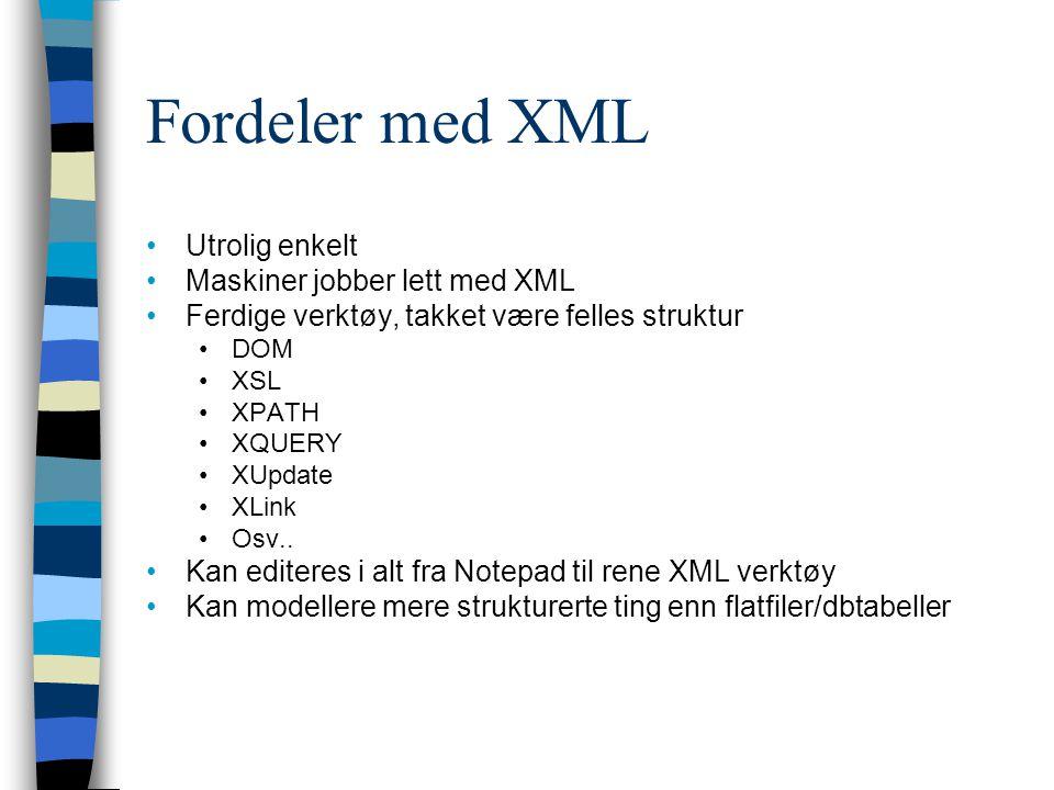 Fordeler med XML Utrolig enkelt Maskiner jobber lett med XML