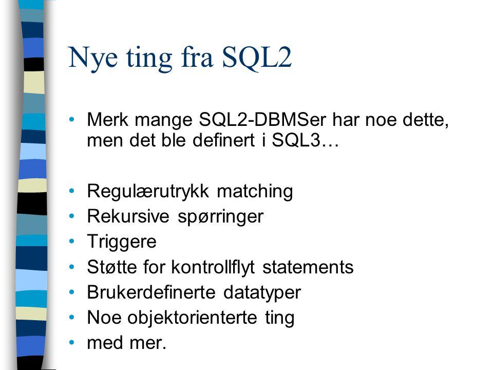 Nye ting fra SQL2 Merk mange SQL2-DBMSer har noe dette, men det ble definert i SQL3… Regulærutrykk matching.