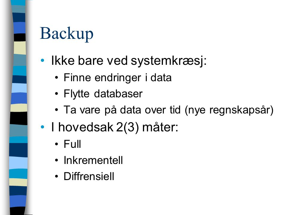 Backup Ikke bare ved systemkræsj: I hovedsak 2(3) måter: