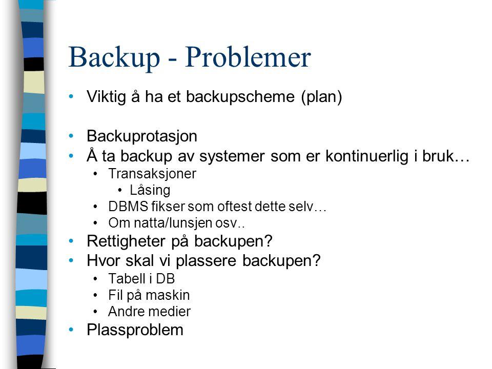 Backup - Problemer Viktig å ha et backupscheme (plan) Backuprotasjon