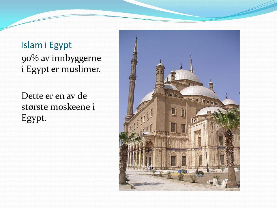 Islam i Egypt 90% av innbyggerne i Egypt er muslimer.