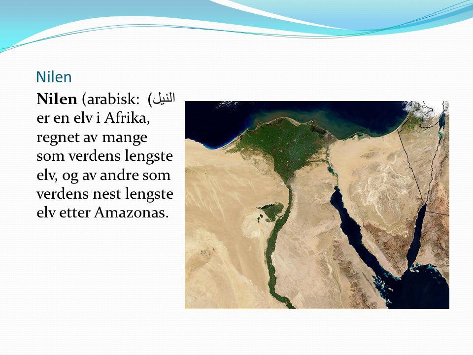 Nilen Nilen (arabisk: النيل) er en elv i Afrika, regnet av mange som verdens lengste elv, og av andre som verdens nest lengste elv etter Amazonas.