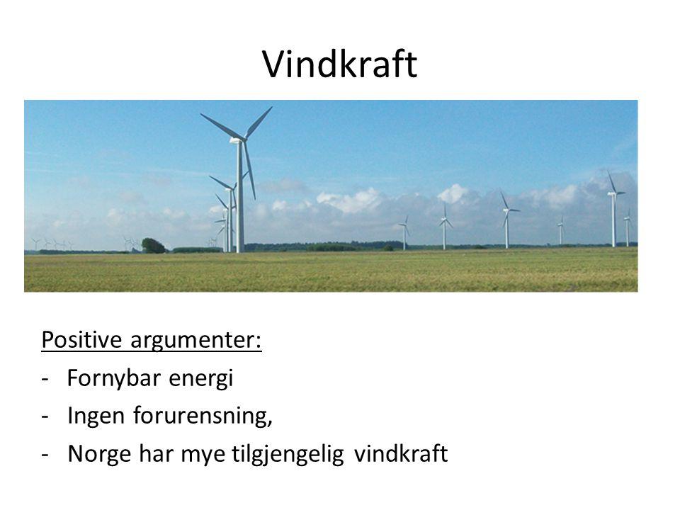 Vindkraft Positive argumenter: Fornybar energi - Ingen forurensning,