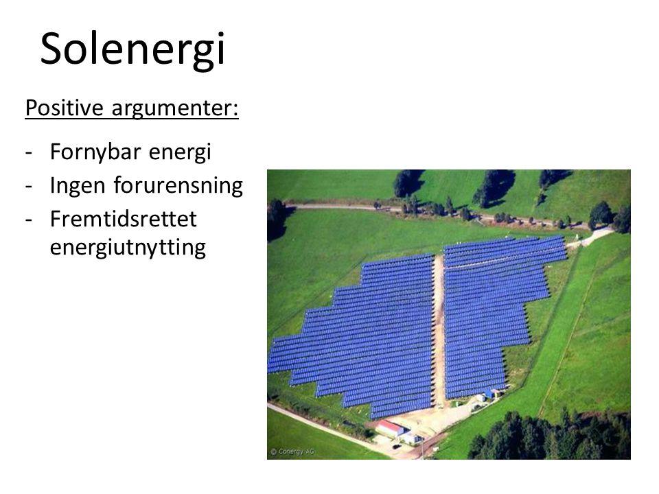 Solenergi Positive argumenter: Fornybar energi Ingen forurensning
