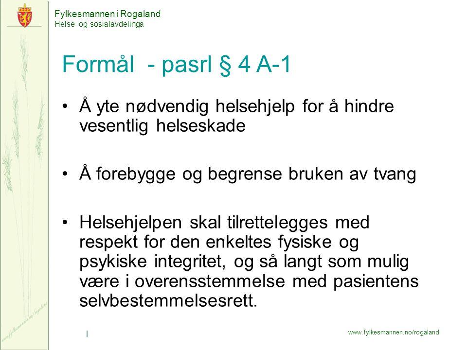 Formål - pasrl § 4 A-1 Å yte nødvendig helsehjelp for å hindre vesentlig helseskade. Å forebygge og begrense bruken av tvang.