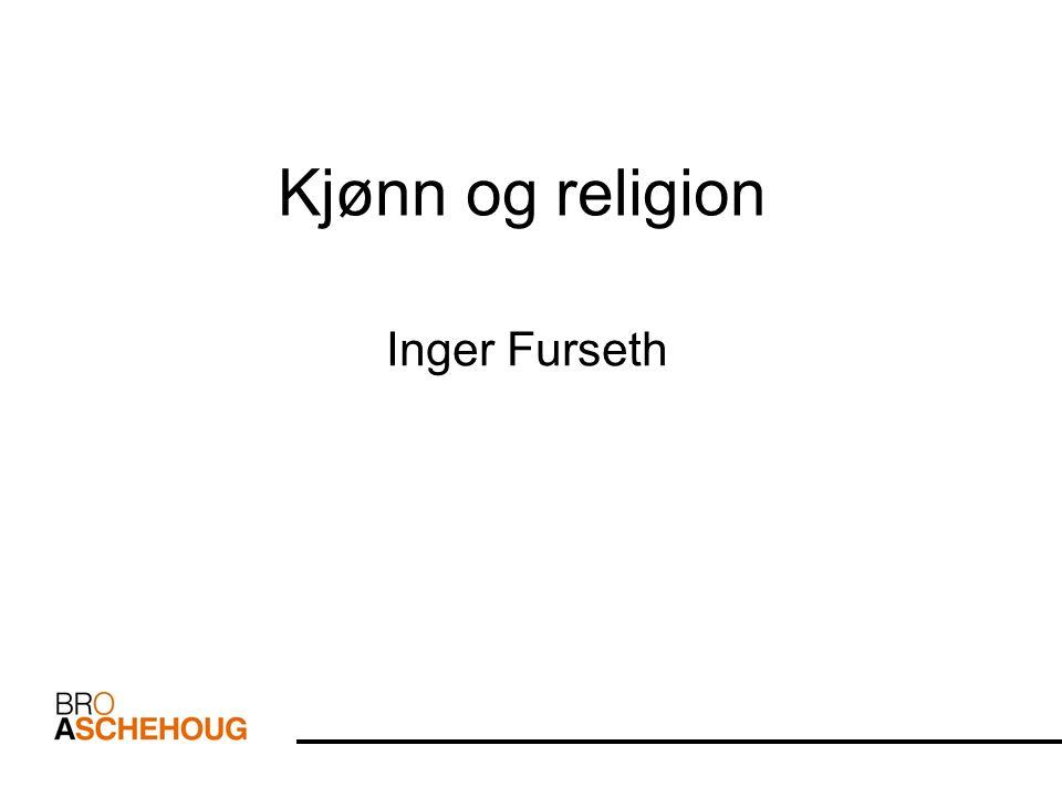 Kjønn og religion Inger Furseth