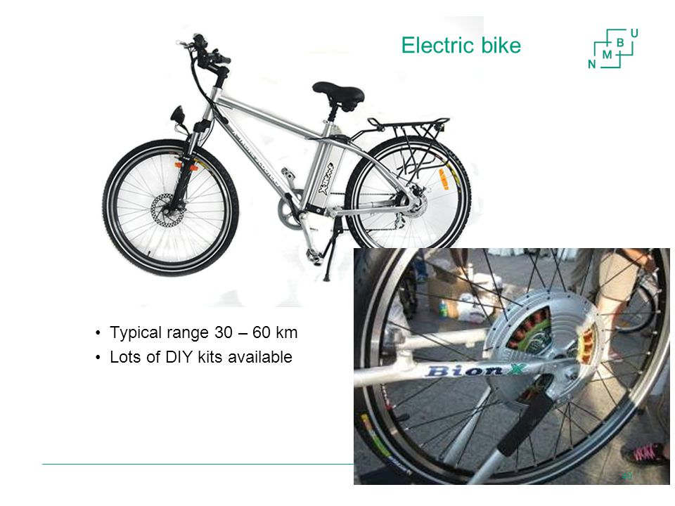 Electric bike Typical range 30 – 60 km Lots of DIY kits available