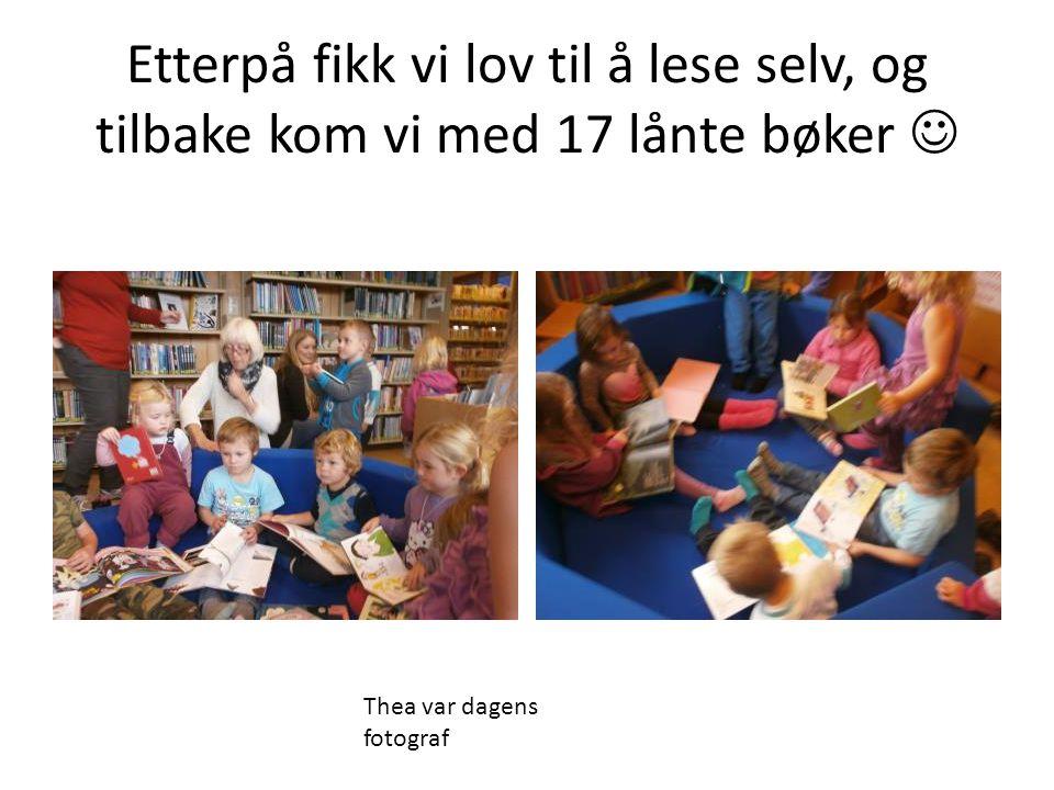 Etterpå fikk vi lov til å lese selv, og tilbake kom vi med 17 lånte bøker 