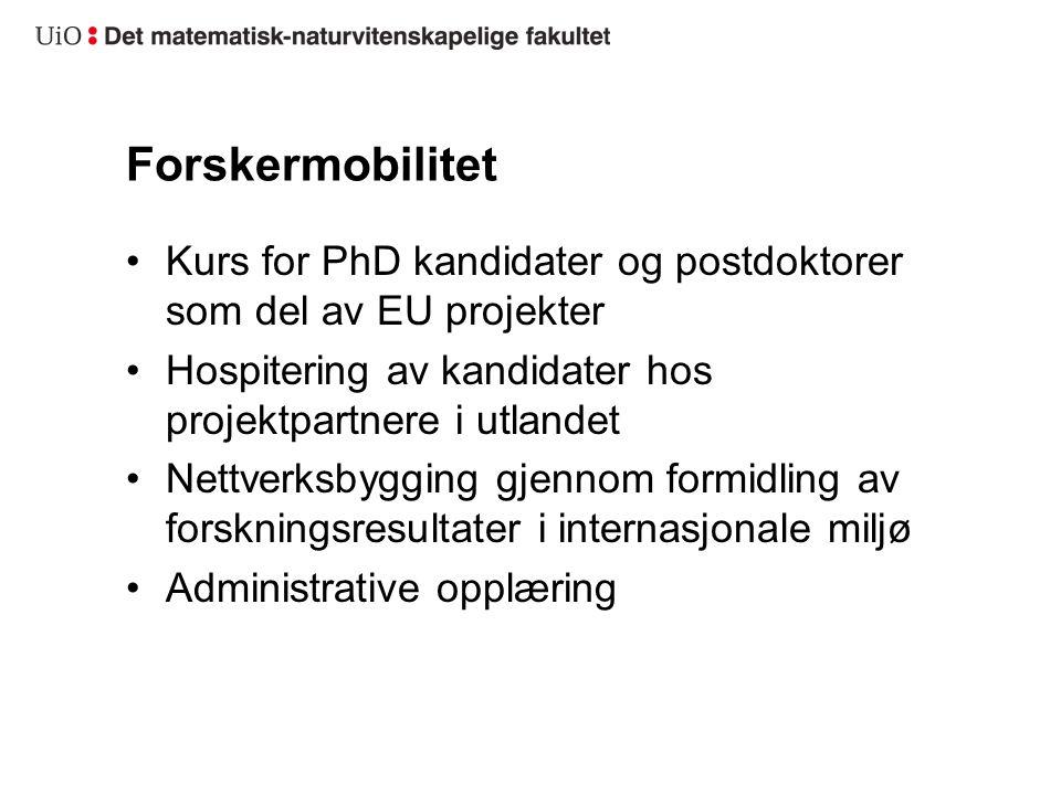 Forskermobilitet Kurs for PhD kandidater og postdoktorer som del av EU projekter. Hospitering av kandidater hos projektpartnere i utlandet.