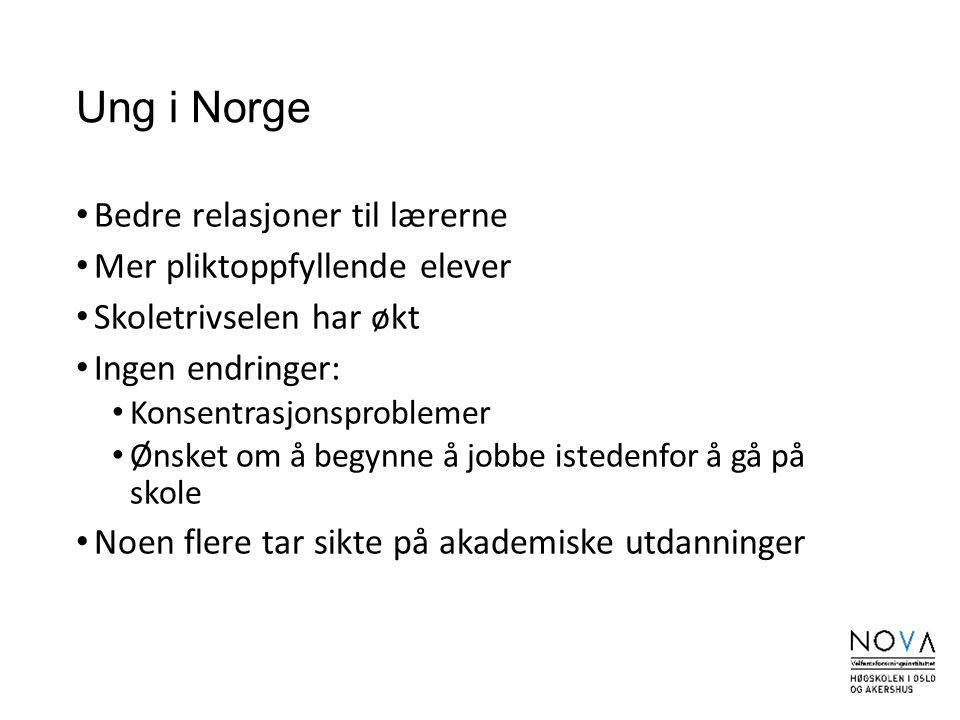 Ung i Norge Bedre relasjoner til lærerne Mer pliktoppfyllende elever