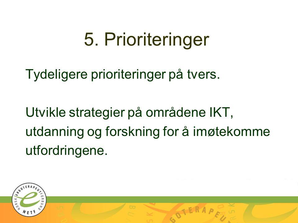5. Prioriteringer Tydeligere prioriteringer på tvers.