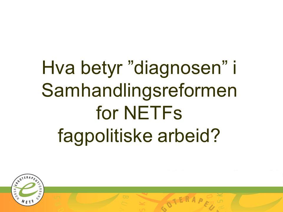 Hva betyr diagnosen i Samhandlingsreformen for NETFs fagpolitiske arbeid