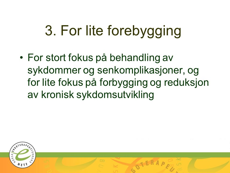 3. For lite forebygging