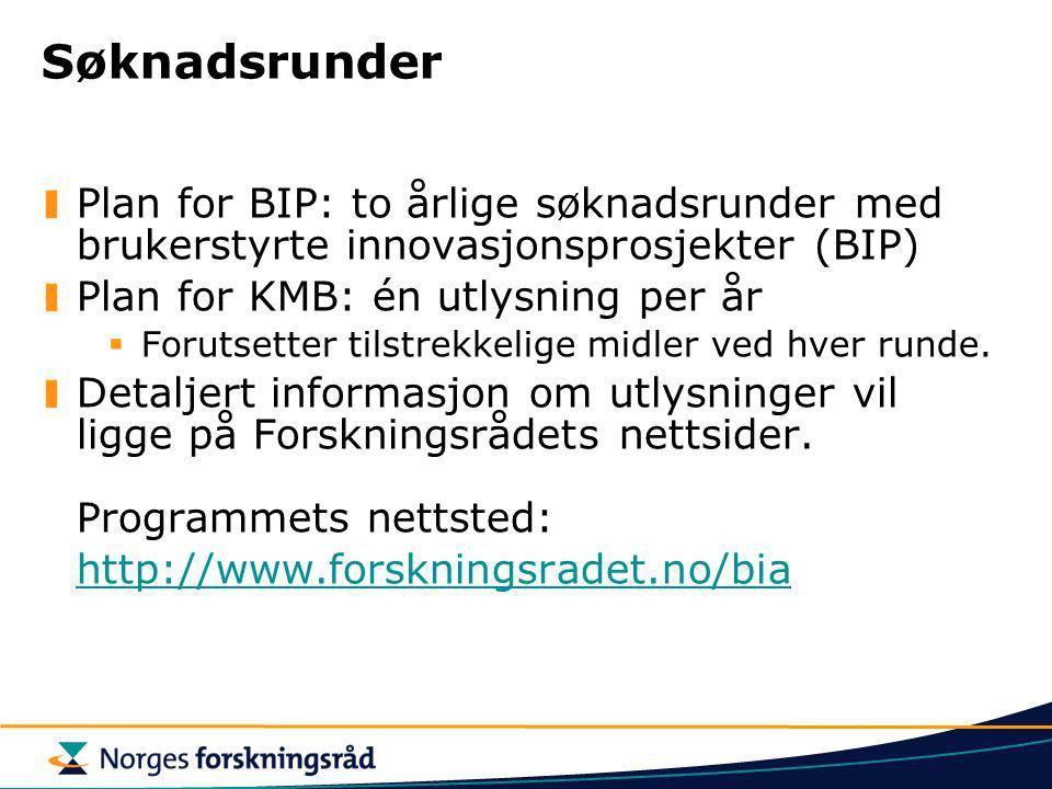 Søknadsrunder Plan for BIP: to årlige søknadsrunder med brukerstyrte innovasjonsprosjekter (BIP) Plan for KMB: én utlysning per år.