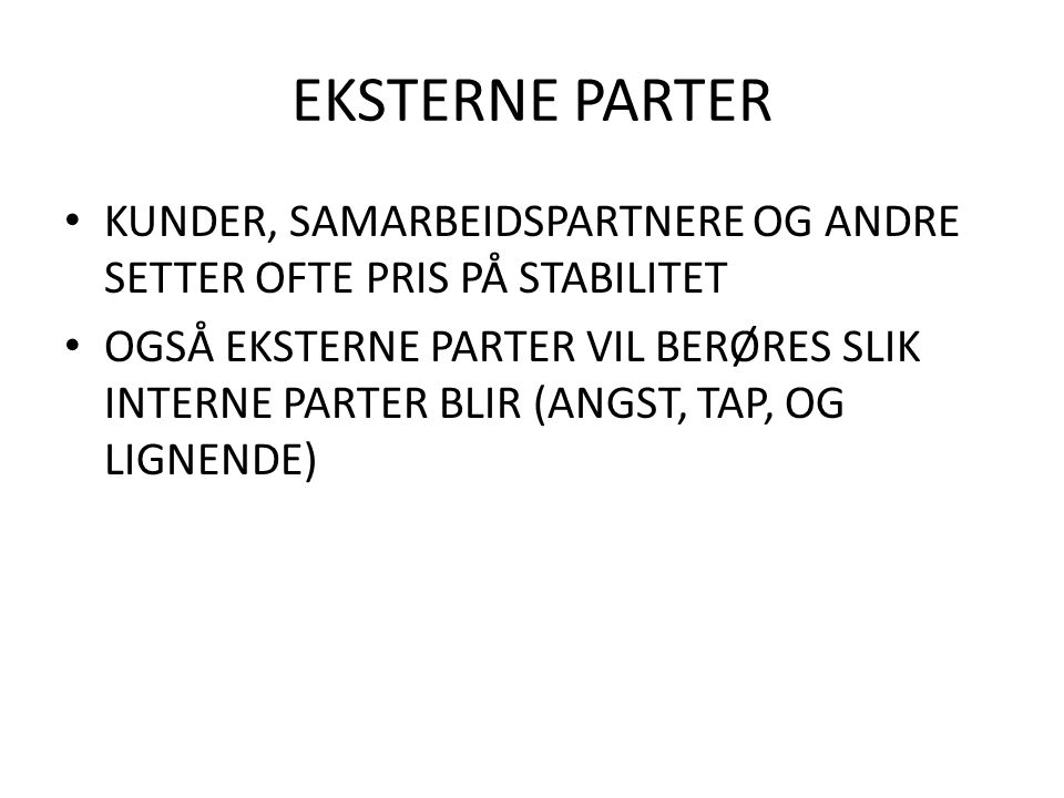 EKSTERNE PARTER KUNDER, SAMARBEIDSPARTNERE OG ANDRE SETTER OFTE PRIS PÅ STABILITET.