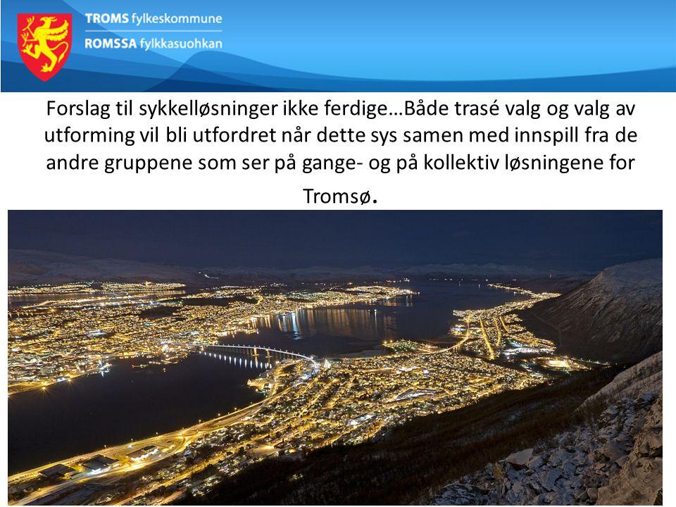 Forslag til sykkelløsninger ikke ferdige…Både trasé valg og valg av utforming vil bli utfordret når dette sys samen med innspill fra de andre gruppene som ser på gange- og på kollektiv løsningene for Tromsø.