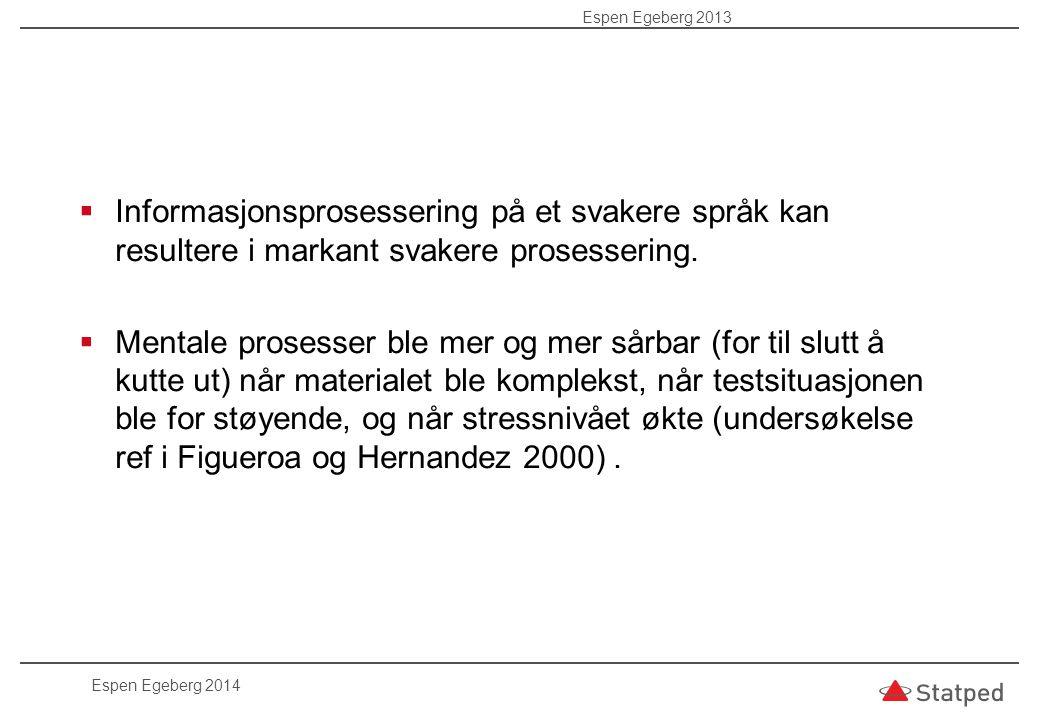 Espen Egeberg 2013 Informasjonsprosessering på et svakere språk kan resultere i markant svakere prosessering.