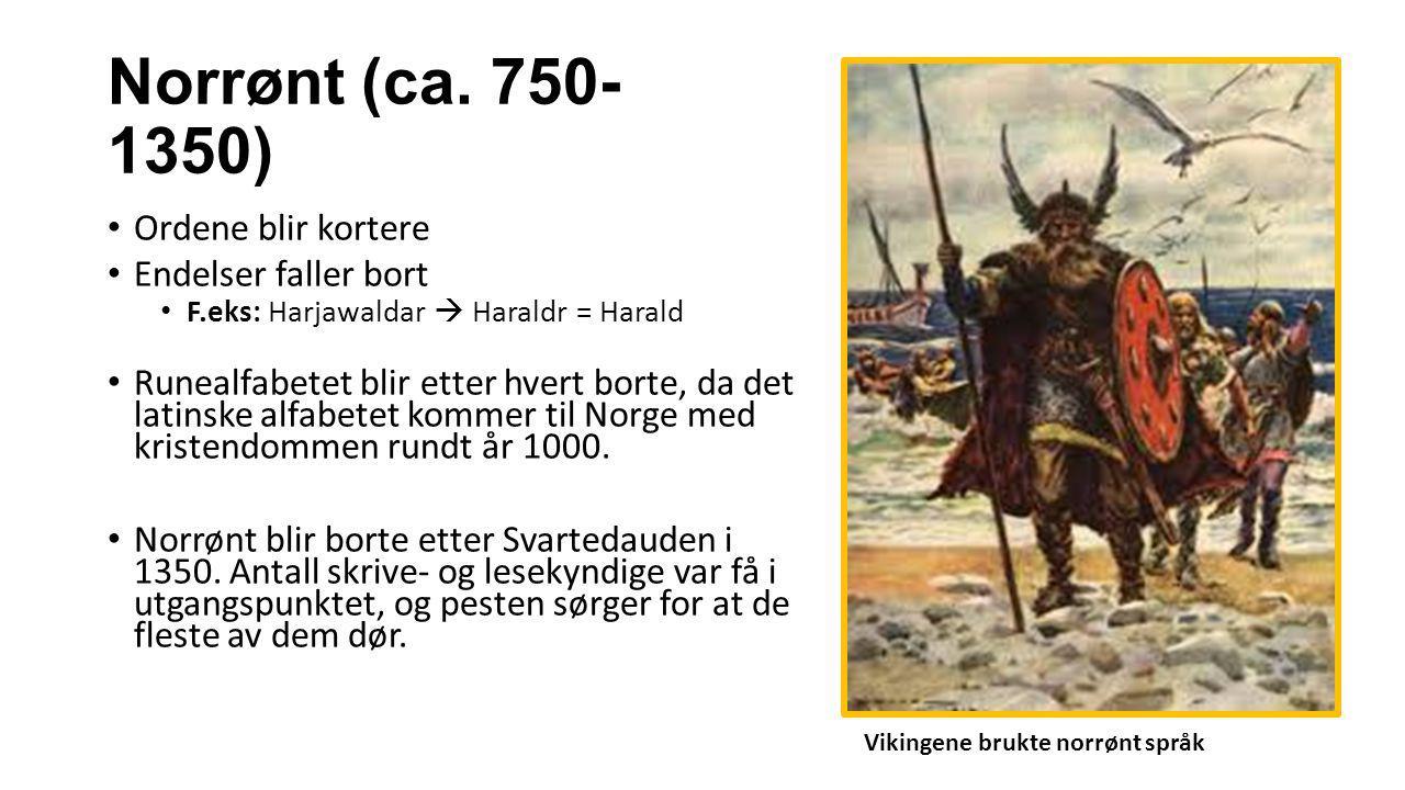 Norrønt (ca. 750-1350) Ordene blir kortere Endelser faller bort