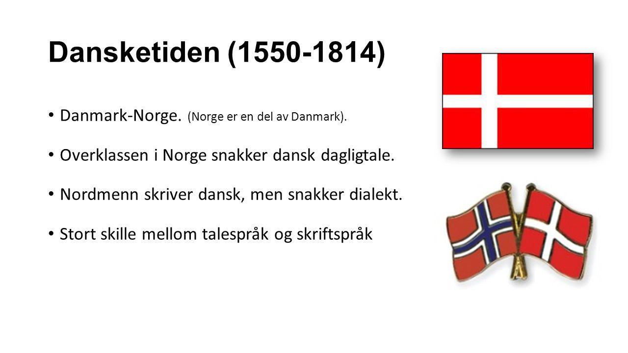 Dansketiden (1550-1814) Danmark-Norge. (Norge er en del av Danmark).