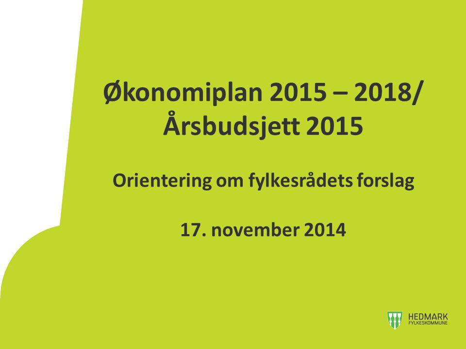 Økonomiplan 2015 – 2018/ Årsbudsjett 2015 Orientering om fylkesrådets forslag 17. november 2014