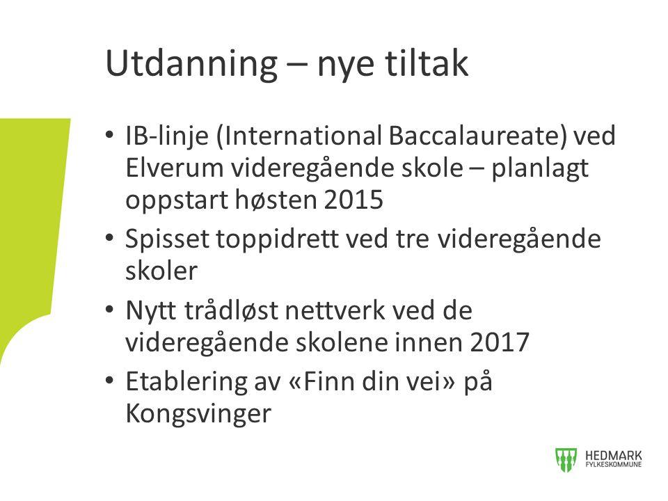 Utdanning – nye tiltak IB-linje (International Baccalaureate) ved Elverum videregående skole – planlagt oppstart høsten 2015.