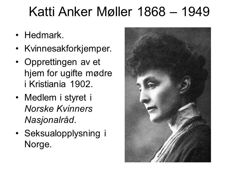 Katti Anker Møller 1868 – 1949 Hedmark. Kvinnesakforkjemper.