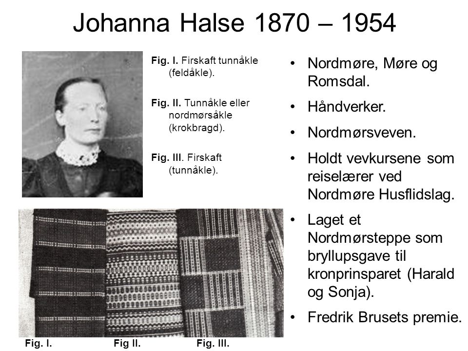 Johanna Halse 1870 – 1954 Nordmøre, Møre og Romsdal. Håndverker.