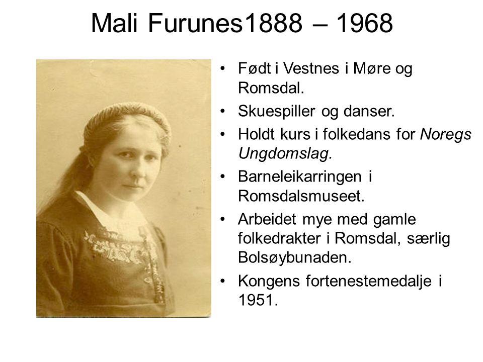 Mali Furunes1888 – 1968 Født i Vestnes i Møre og Romsdal.