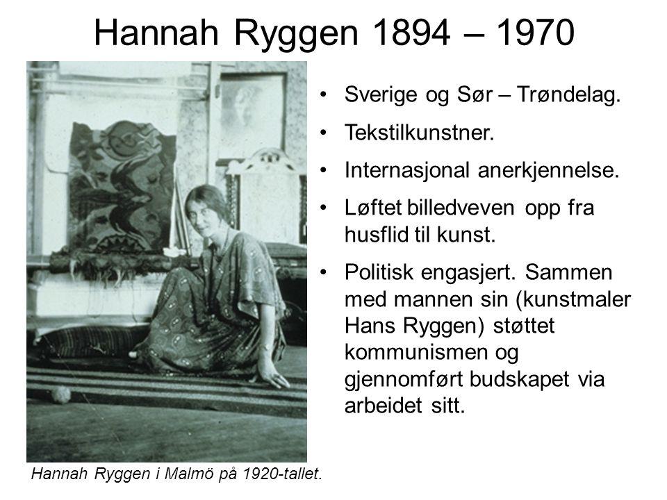 Hannah Ryggen 1894 – 1970 Sverige og Sør – Trøndelag. Tekstilkunstner.