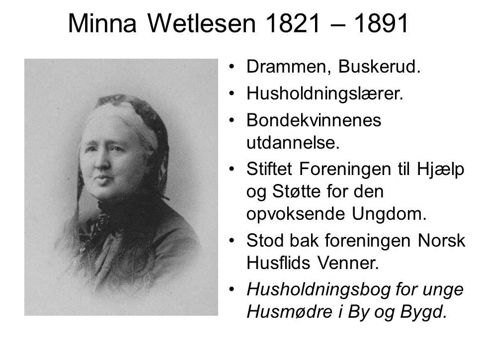 Minna Wetlesen 1821 – 1891 Drammen, Buskerud. Husholdningslærer.
