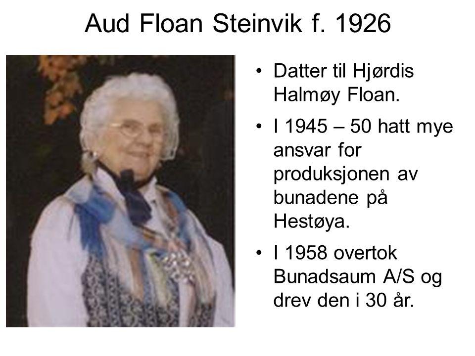 Aud Floan Steinvik f. 1926 Datter til Hjørdis Halmøy Floan.