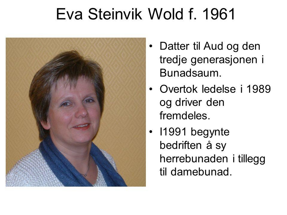 Eva Steinvik Wold f. 1961 Datter til Aud og den tredje generasjonen i Bunadsaum. Overtok ledelse i 1989 og driver den fremdeles.