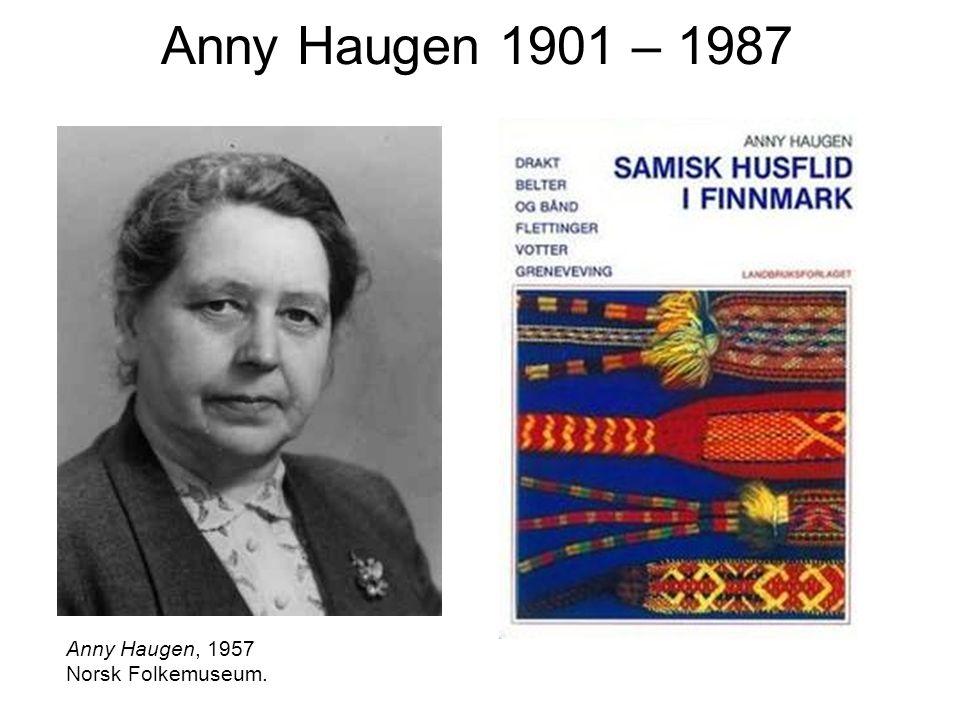 Anny Haugen 1901 – 1987 Anny Haugen, 1957 Norsk Folkemuseum.