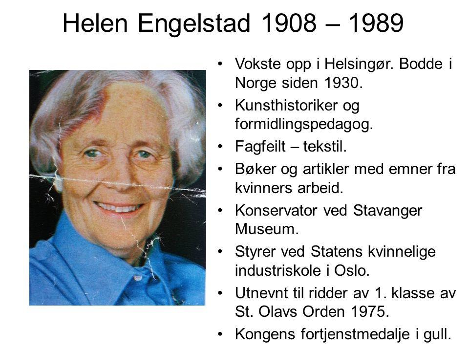 Helen Engelstad 1908 – 1989 Vokste opp i Helsingør. Bodde i Norge siden 1930. Kunsthistoriker og formidlingspedagog.