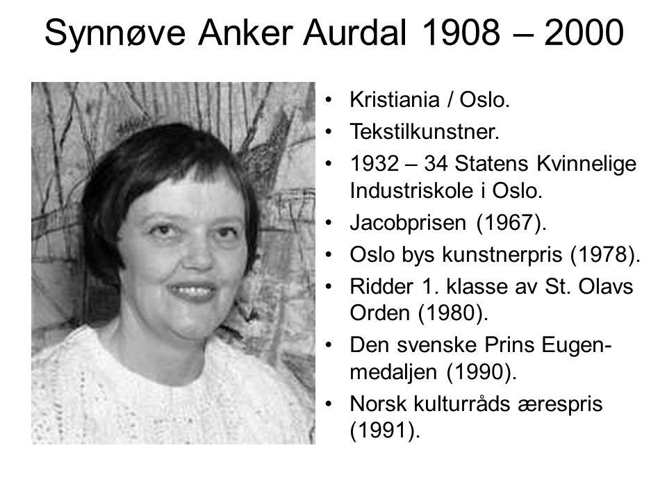 Synnøve Anker Aurdal 1908 – 2000 Kristiania / Oslo. Tekstilkunstner.